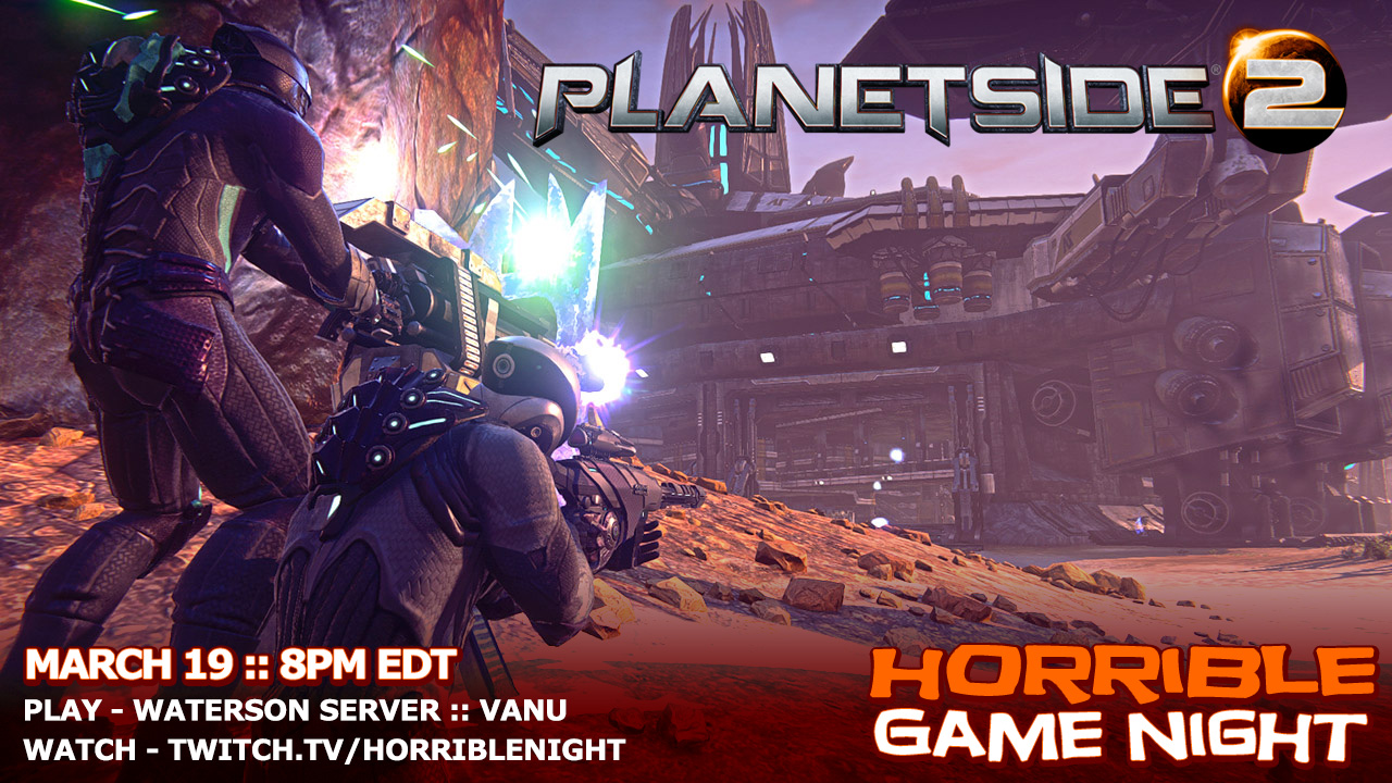 Horrible Game Night – PlanetSide 2 Tonight at 8pm EDT